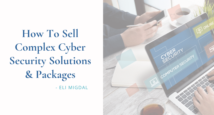 how to sell complex cyber security solutions & packages