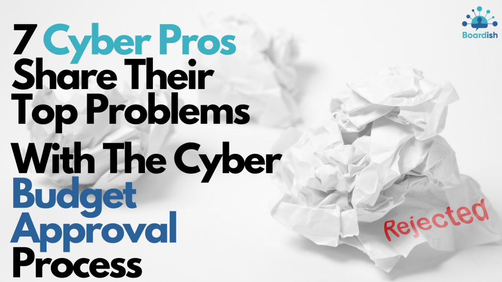 7 Cyber Pros Share Their top Problems with the Cyber Budget Approval Process
